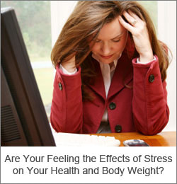 Are You Feeling the Effects of Stress on Health and on Your Body Weight?