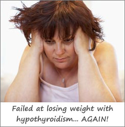 Have You Failed at Losing Weight With Hypothyroidism?