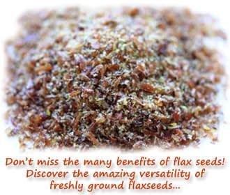 To Make the Best of Benefits of Flax Seeds Always Eat Freshly Ground Flaxseed!