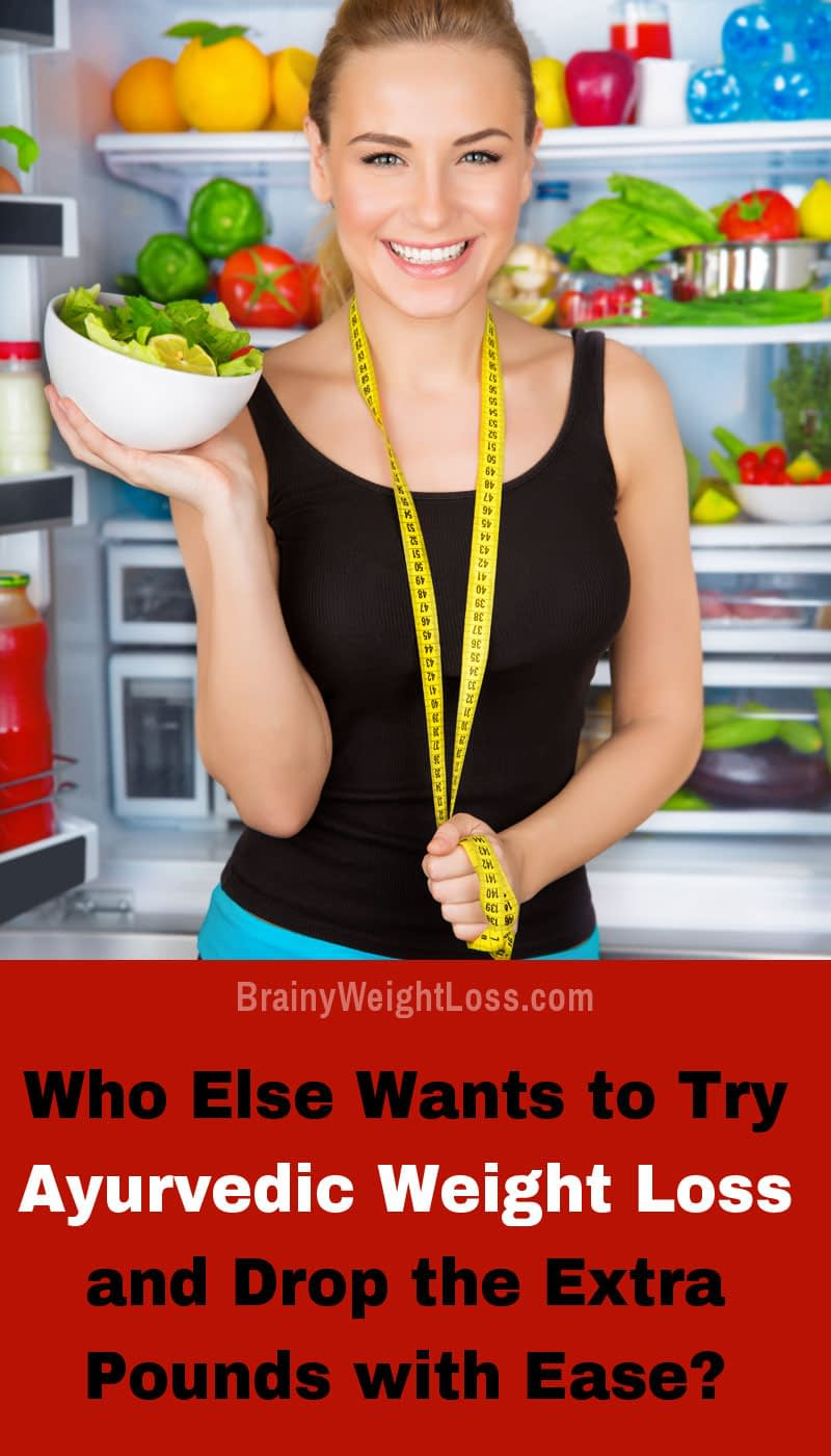 Who Else Wants to Try Ayurvedic Weight Loss and Drop the Extra Pounds with Ease?
