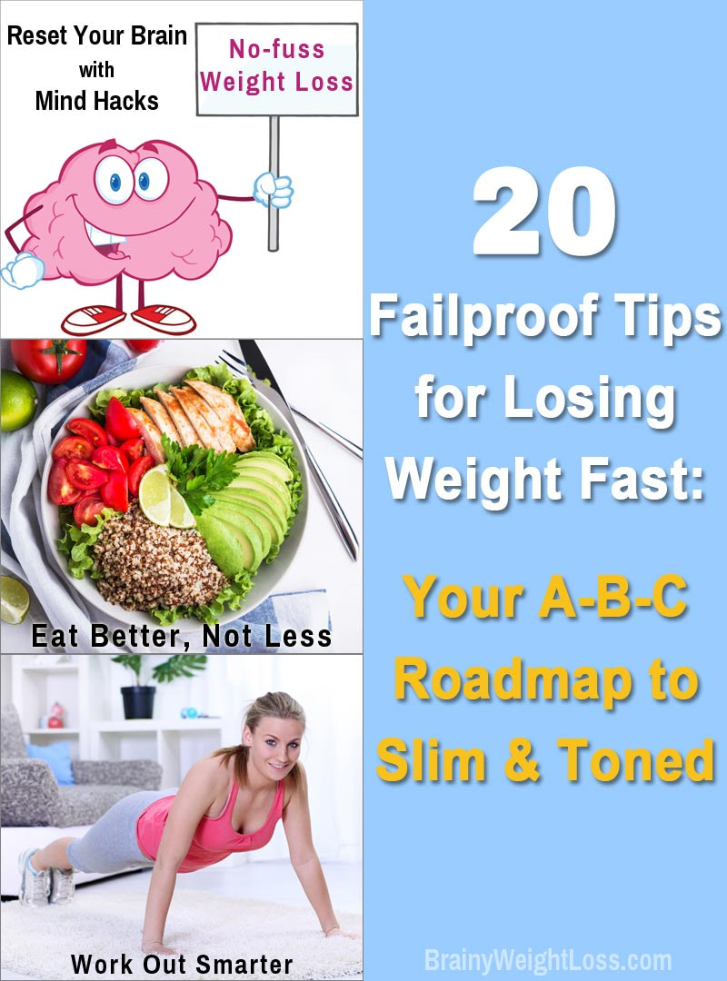 Top 20 Failproof Tips for Losing Weight Fast: if dropping the pounds is a struggle for you now, this list of tips for guaranteed weight loss success gives you the A-B-C roadmap to faster Slim & Toned with minimum of fuss! #quickweightlosstips #fastweightloss #tipsforweightloss #healthyweightloss Check it out now: https://www.brainyweightloss.com/tips-for-losing-weight-fast/
